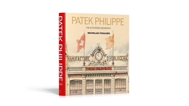 Introducing: 'Patek Philippe: The Authorized Biography' By Nicholas Foulkes